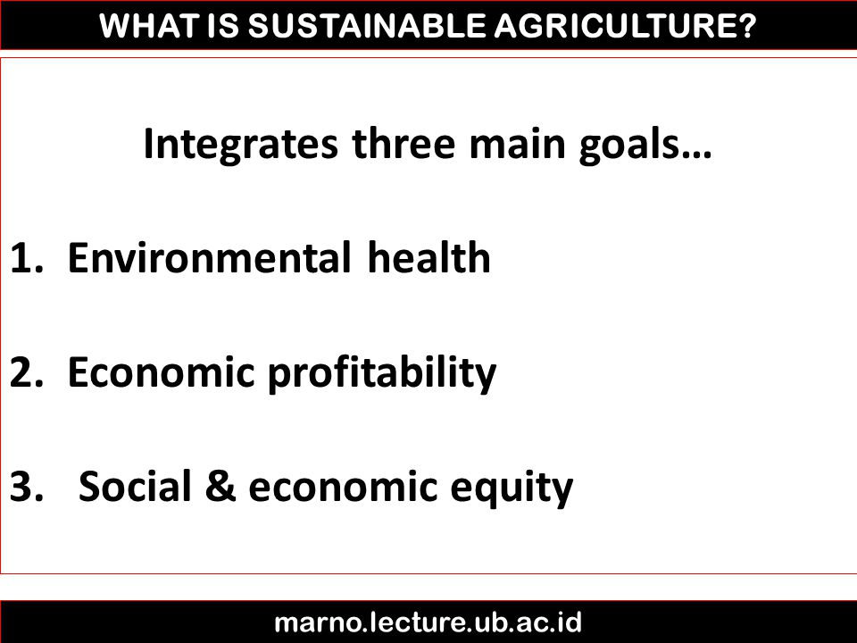 WHAT IS SUSTAINABLE AGRICULTURE Integrates three main goals…