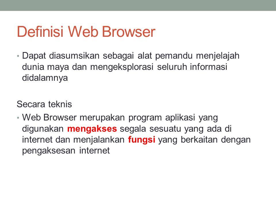 Definisi Web Browser Dapat diasumsikan sebagai alat pemandu menjelajah dunia maya dan mengeksplorasi seluruh informasi didalamnya.