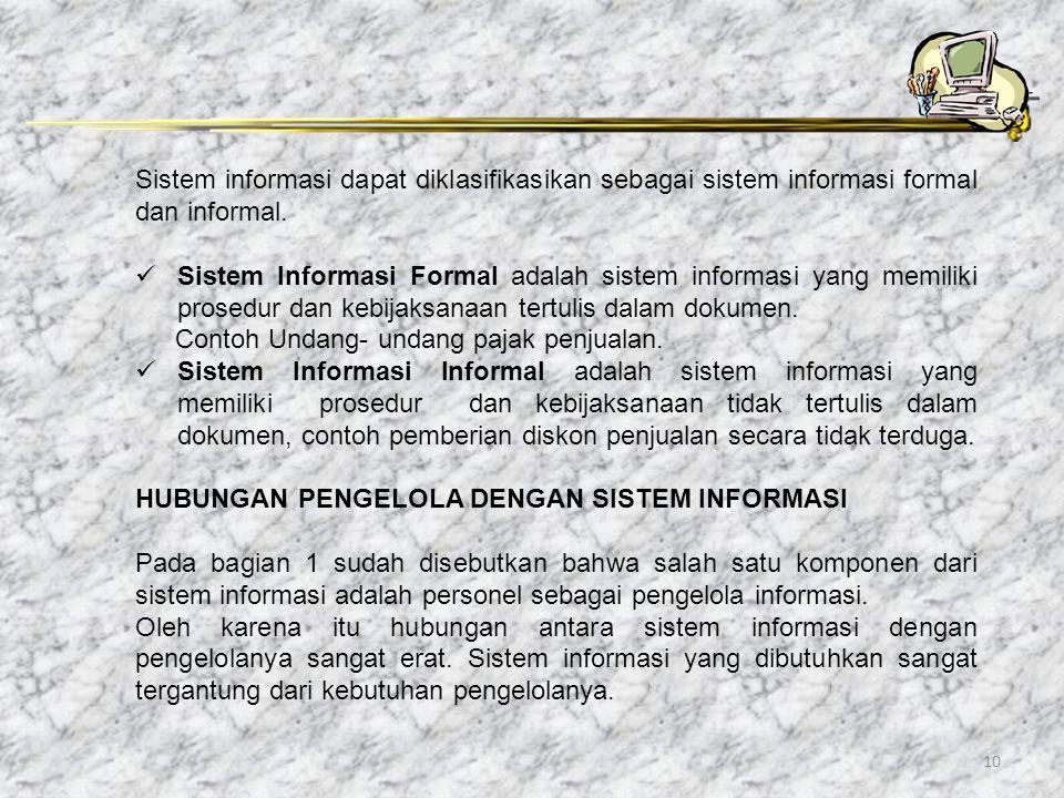 Sistem informasi dapat diklasifikasikan sebagai sistem informasi formal dan informal.