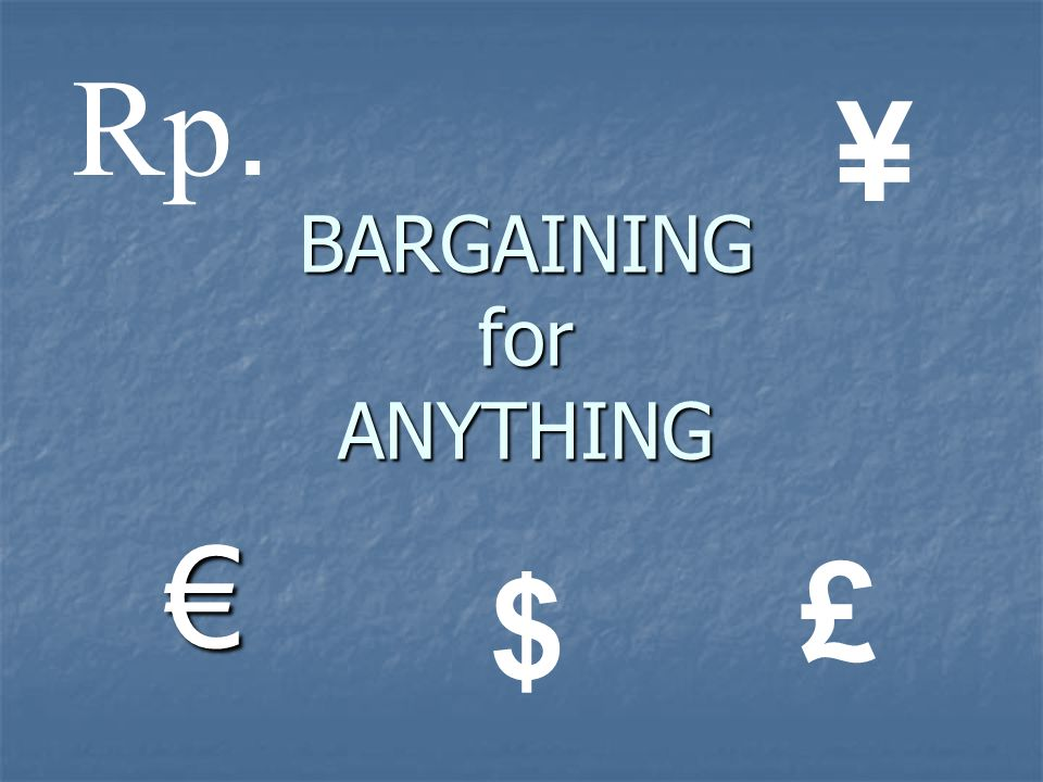 BARGAINING for ANYTHING