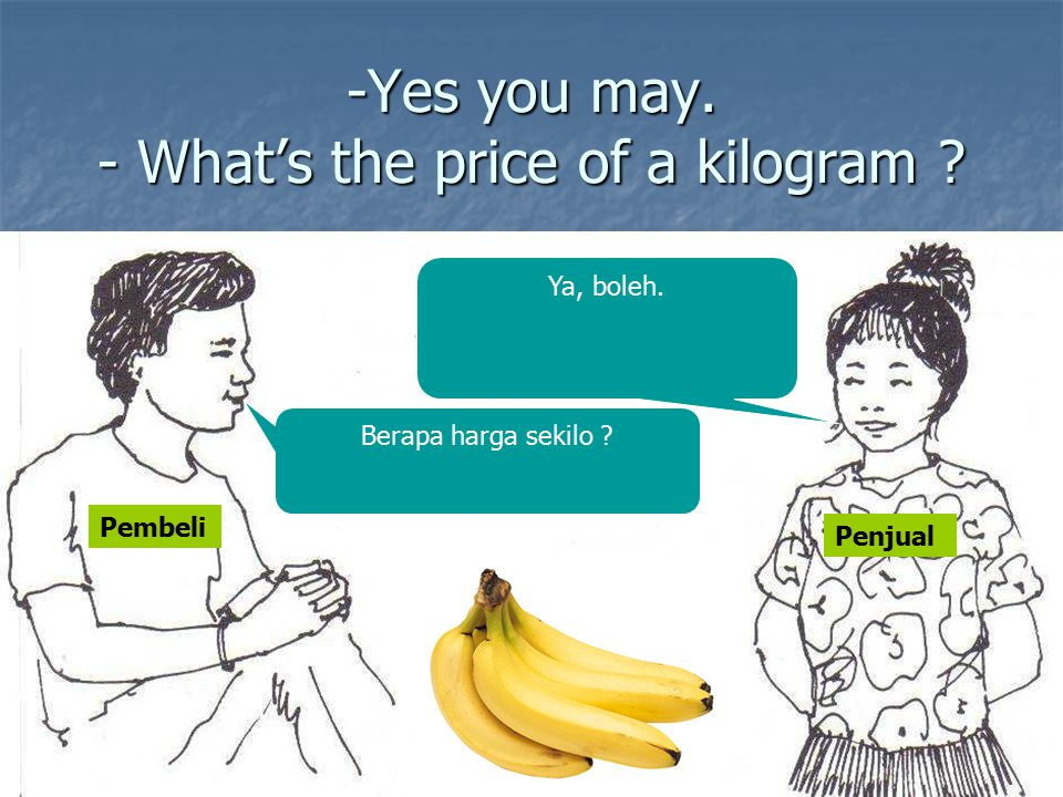 -Yes you may. - What's the price of a kilogram