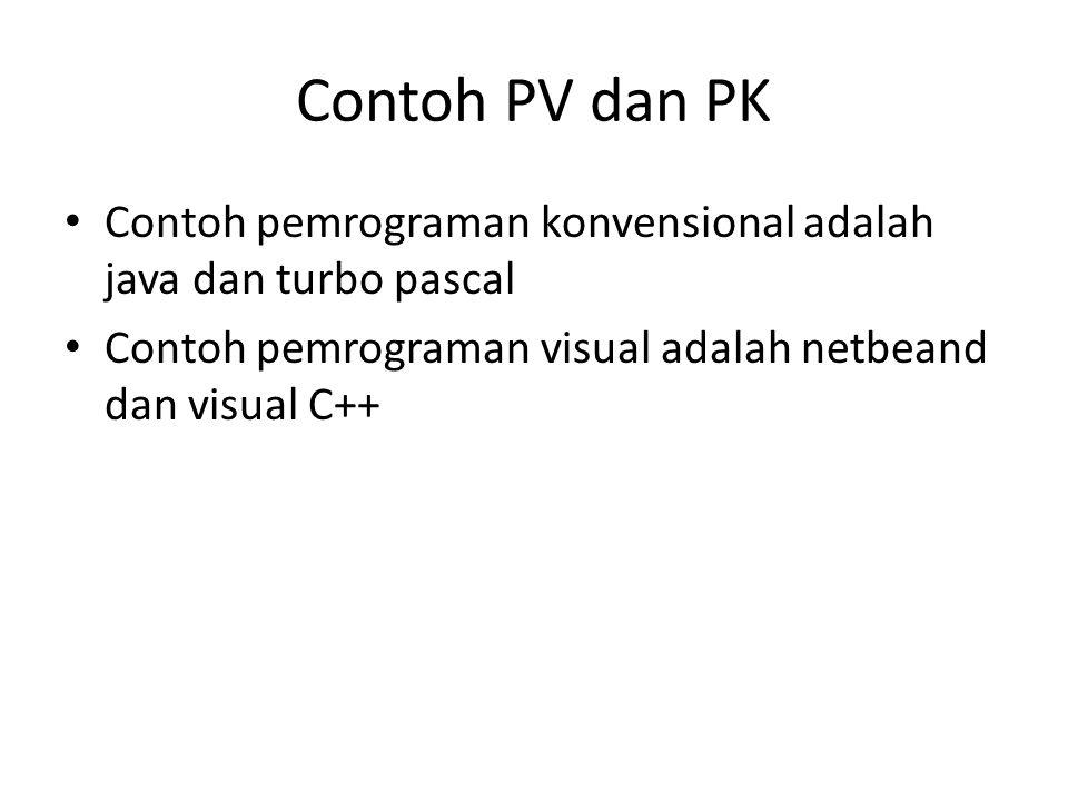 Contoh PV dan PK Contoh pemrograman konvensional adalah java dan turbo pascal.