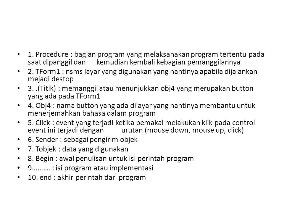 1. Procedure : bagian program yang melaksanakan program tertentu pada saat dipanggil dan kemudian kembali kebagian pemanggilannya