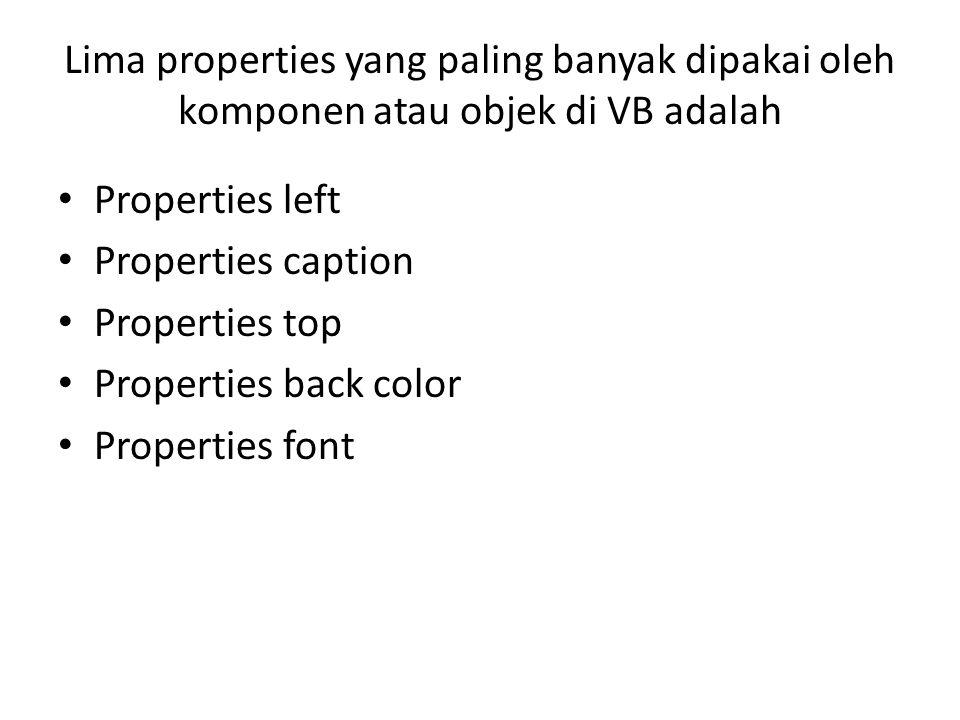 Lima properties yang paling banyak dipakai oleh komponen atau objek di VB adalah