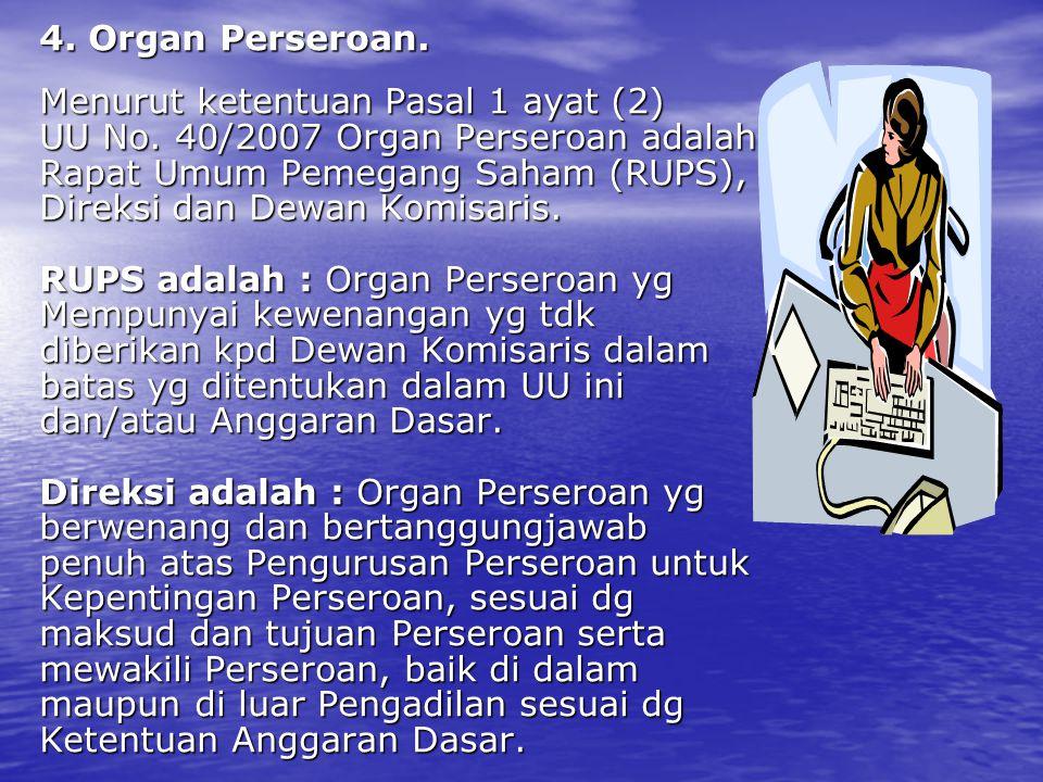4. Organ Perseroan. Menurut ketentuan Pasal 1 ayat (2) UU No. 40/2007 Organ Perseroan adalah. Rapat Umum Pemegang Saham (RUPS),