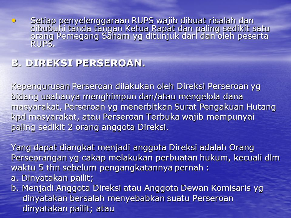 Setiap penyelenggaraan RUPS wajib dibuat risalah dan dibubuhi tanda tangan Ketua Rapat dan paling sedikit satu orang Pemegang Saham yg ditunjuk dari dan oleh peserta RUPS.