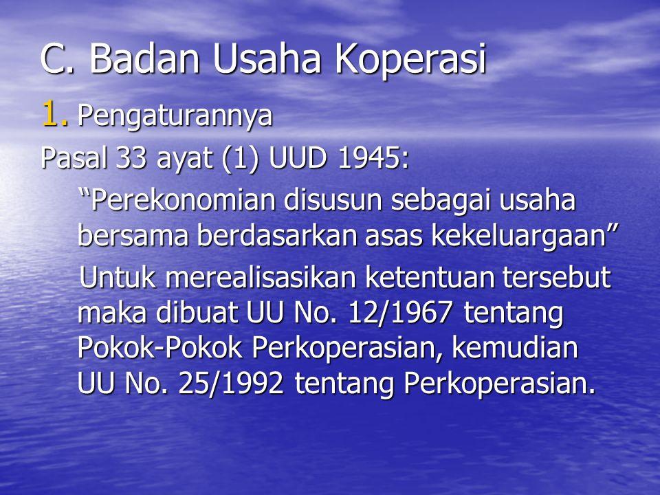C. Badan Usaha Koperasi Pengaturannya Pasal 33 ayat (1) UUD 1945: