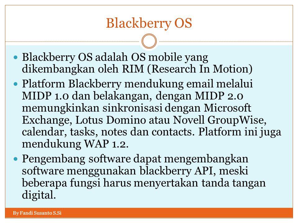 Blackberry OS Blackberry OS adalah OS mobile yang dikembangkan oleh RIM (Research In Motion)