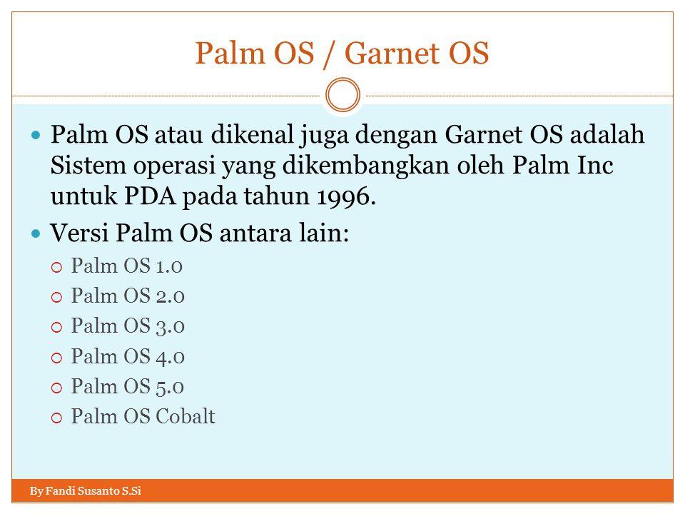 Palm OS / Garnet OS Palm OS atau dikenal juga dengan Garnet OS adalah Sistem operasi yang dikembangkan oleh Palm Inc untuk PDA pada tahun 1996.
