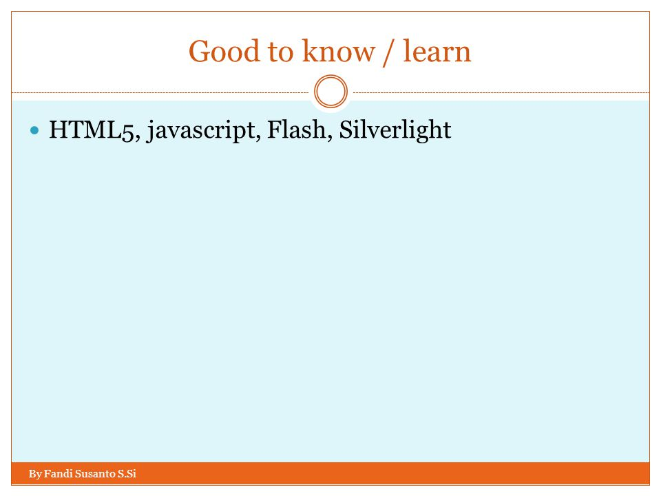 Good to know / learn HTML5, javascript, Flash, Silverlight