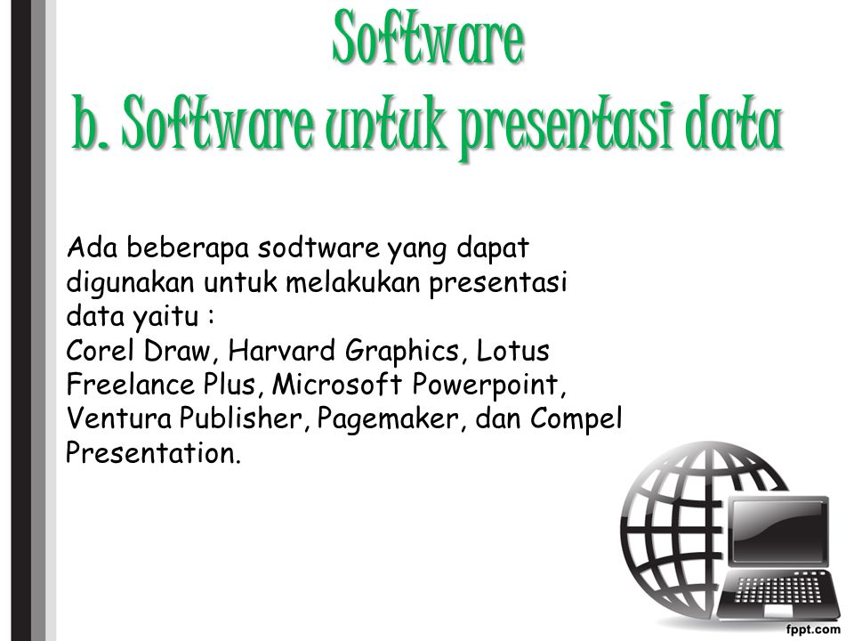 Software b. Software untuk presentasi data