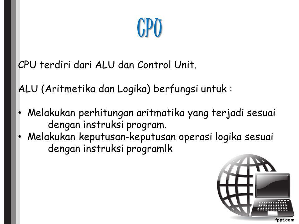 CPU CPU terdiri dari ALU dan Control Unit.