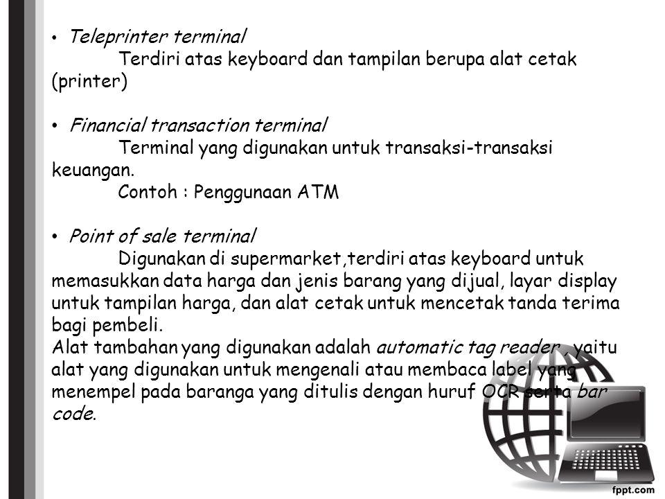 Teleprinter terminal Terdiri atas keyboard dan tampilan berupa alat cetak (printer)