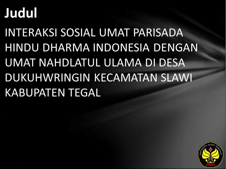 Judul INTERAKSI SOSIAL UMAT PARISADA HINDU DHARMA INDONESIA DENGAN UMAT NAHDLATUL ULAMA DI DESA DUKUHWRINGIN KECAMATAN SLAWI KABUPATEN TEGAL.