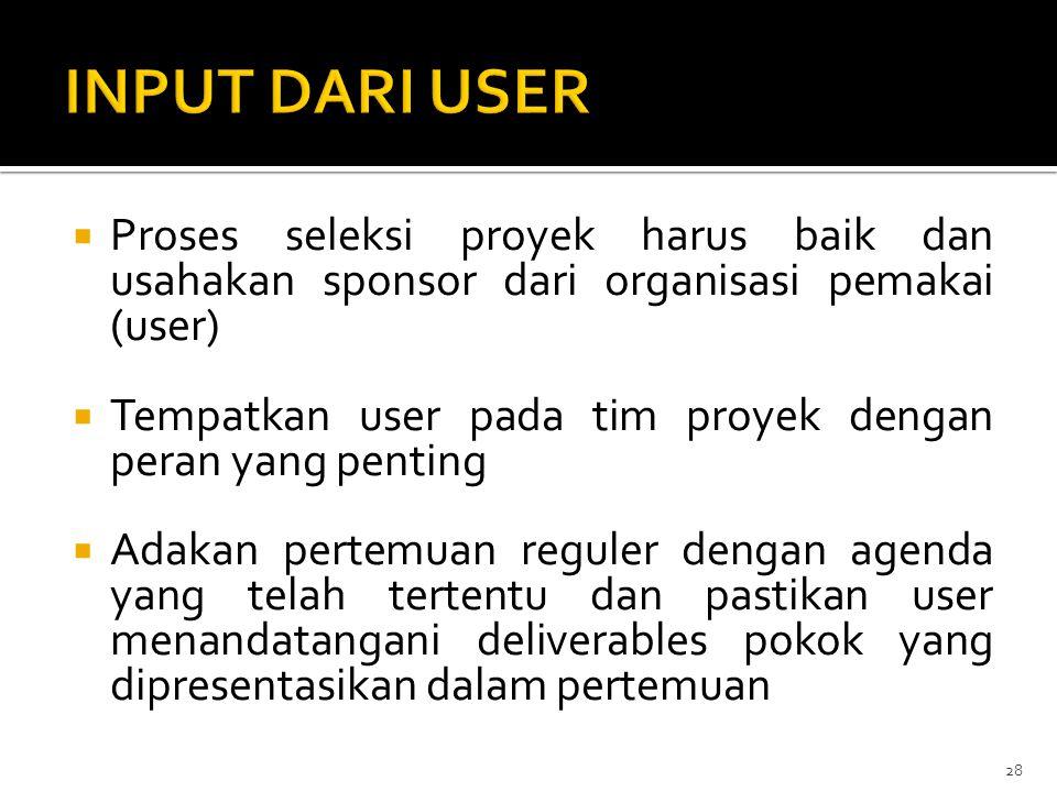 INPUT DARI USER Proses seleksi proyek harus baik dan usahakan sponsor dari organisasi pemakai (user)
