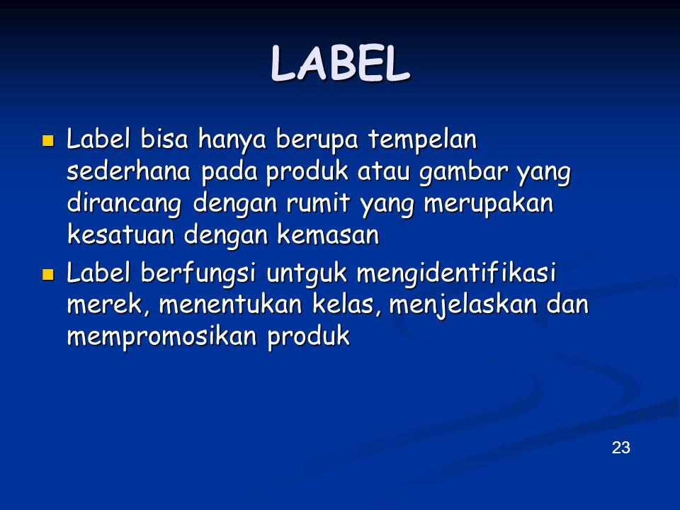 LABEL Label bisa hanya berupa tempelan sederhana pada produk atau gambar yang dirancang dengan rumit yang merupakan kesatuan dengan kemasan.