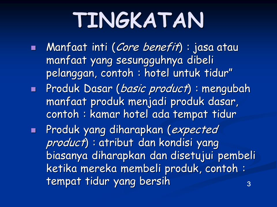 TINGKATAN Manfaat inti (Core benefit) : jasa atau manfaat yang sesungguhnya dibeli pelanggan, contoh : hotel untuk tidur