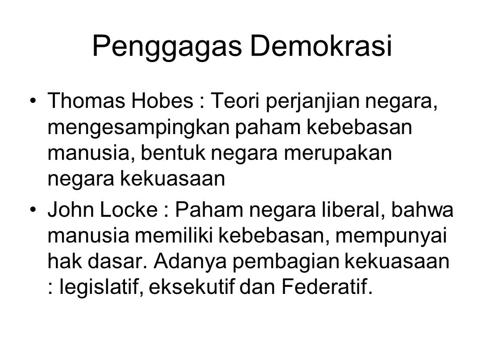 Penggagas Demokrasi Thomas Hobes : Teori perjanjian negara, mengesampingkan paham kebebasan manusia, bentuk negara merupakan negara kekuasaan.