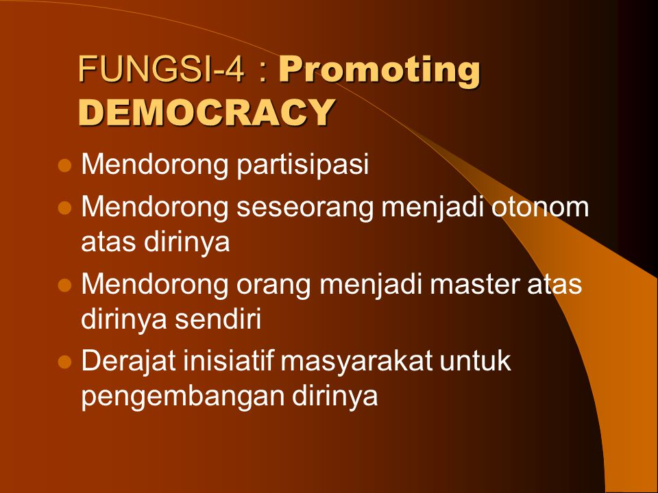 FUNGSI-4 : Promoting DEMOCRACY