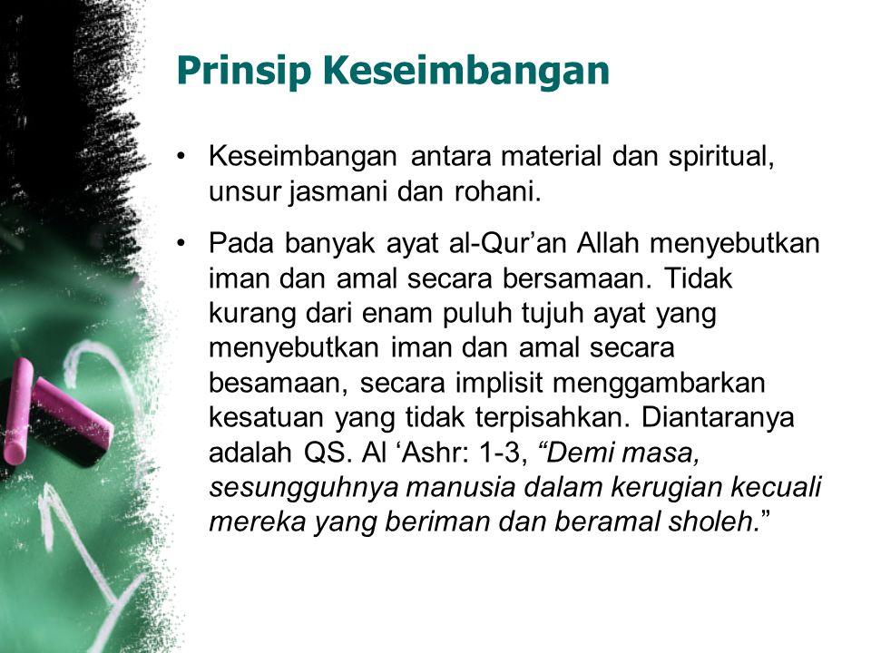 Prinsip Keseimbangan Keseimbangan antara material dan spiritual, unsur jasmani dan rohani.