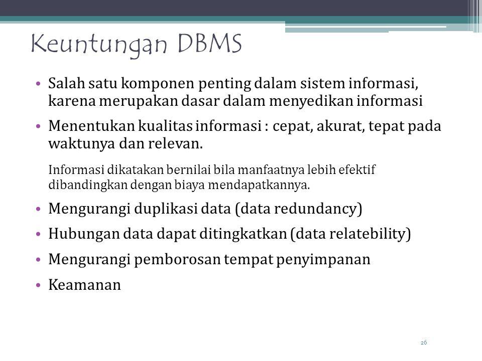 Keuntungan DBMS Salah satu komponen penting dalam sistem informasi, karena merupakan dasar dalam menyedikan informasi.
