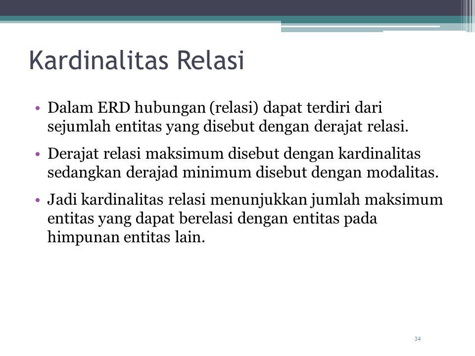 Kardinalitas Relasi Dalam ERD hubungan (relasi) dapat terdiri dari sejumlah entitas yang disebut dengan derajat relasi.