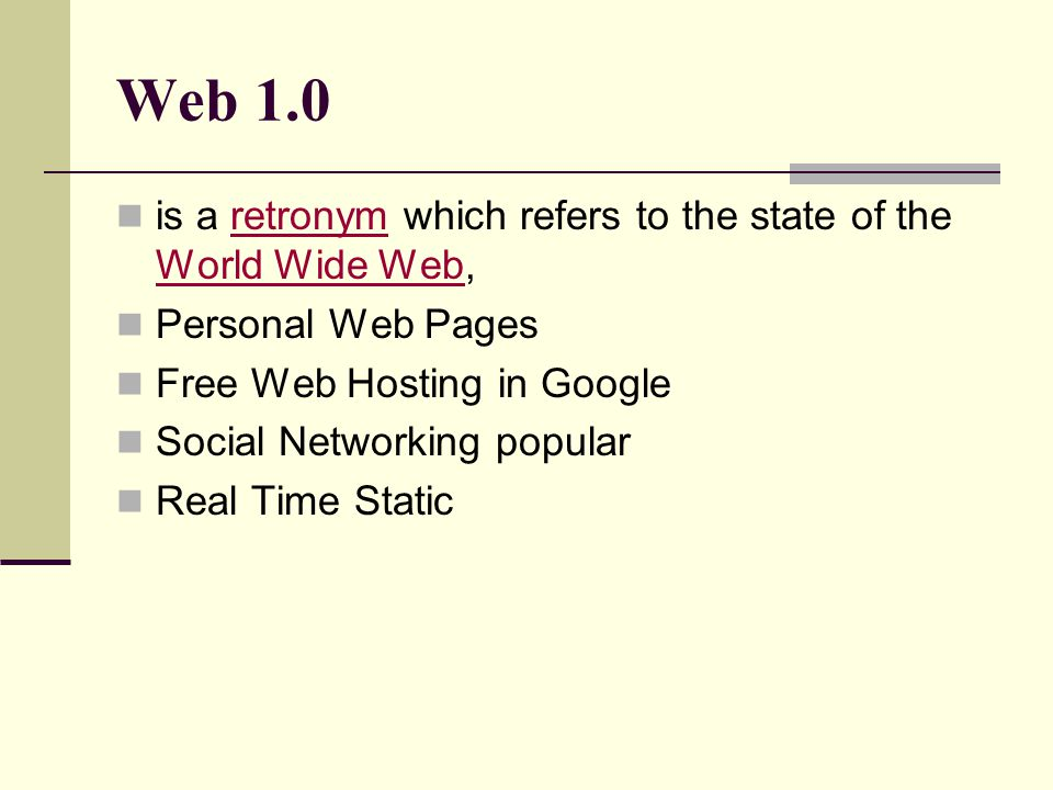 Web 1.0 is a retronym which refers to the state of the World Wide Web,