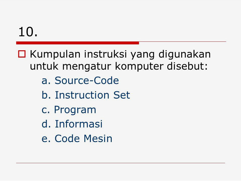 10. Kumpulan instruksi yang digunakan untuk mengatur komputer disebut: