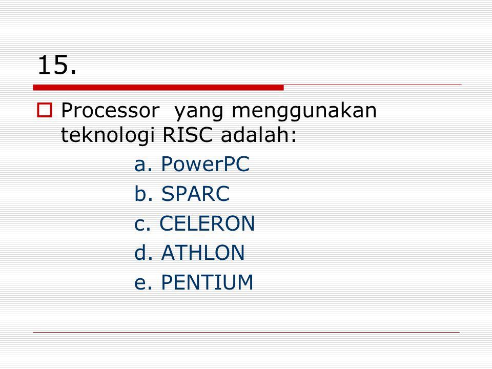 15. Processor yang menggunakan teknologi RISC adalah: a. PowerPC