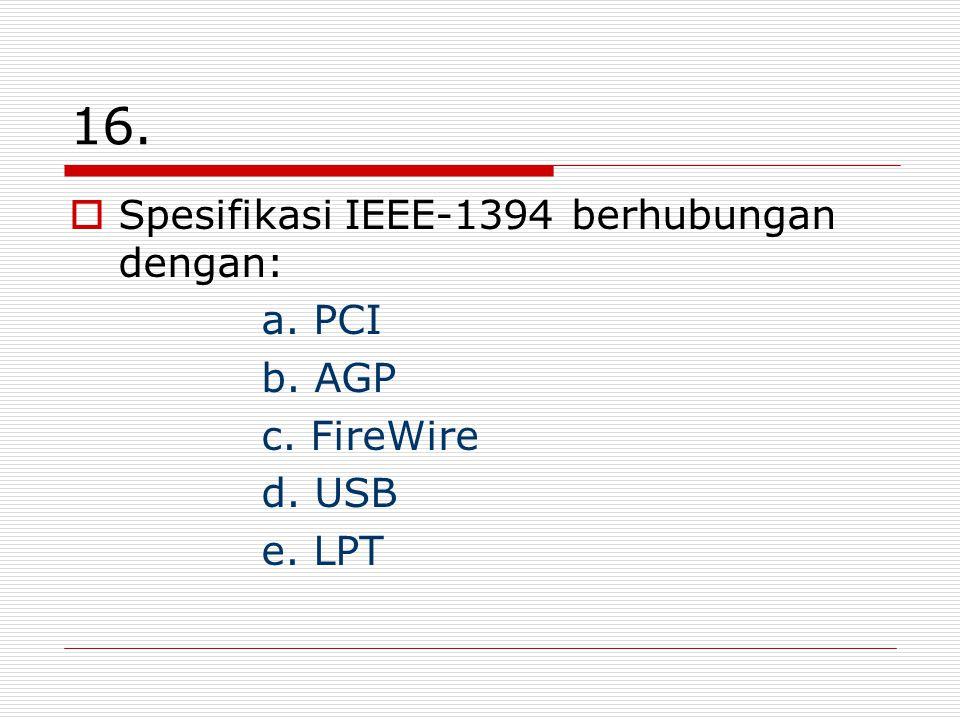16. Spesifikasi IEEE-1394 berhubungan dengan: a. PCI b. AGP