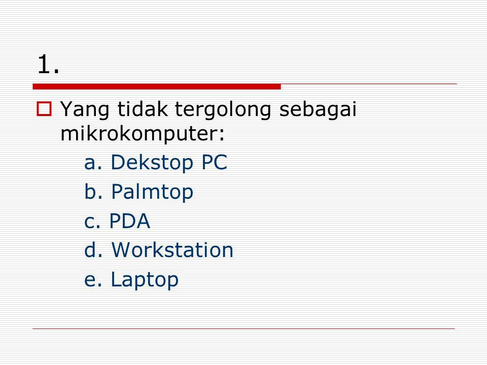 1. Yang tidak tergolong sebagai mikrokomputer: a. Dekstop PC