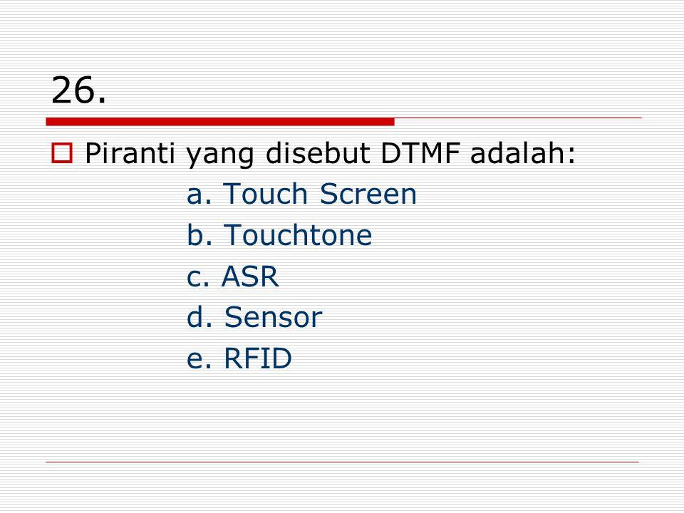 26. Piranti yang disebut DTMF adalah: a. Touch Screen b. Touchtone