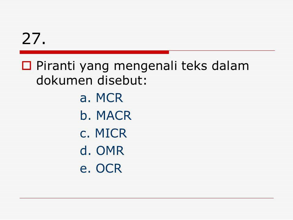 27. Piranti yang mengenali teks dalam dokumen disebut: a. MCR b. MACR