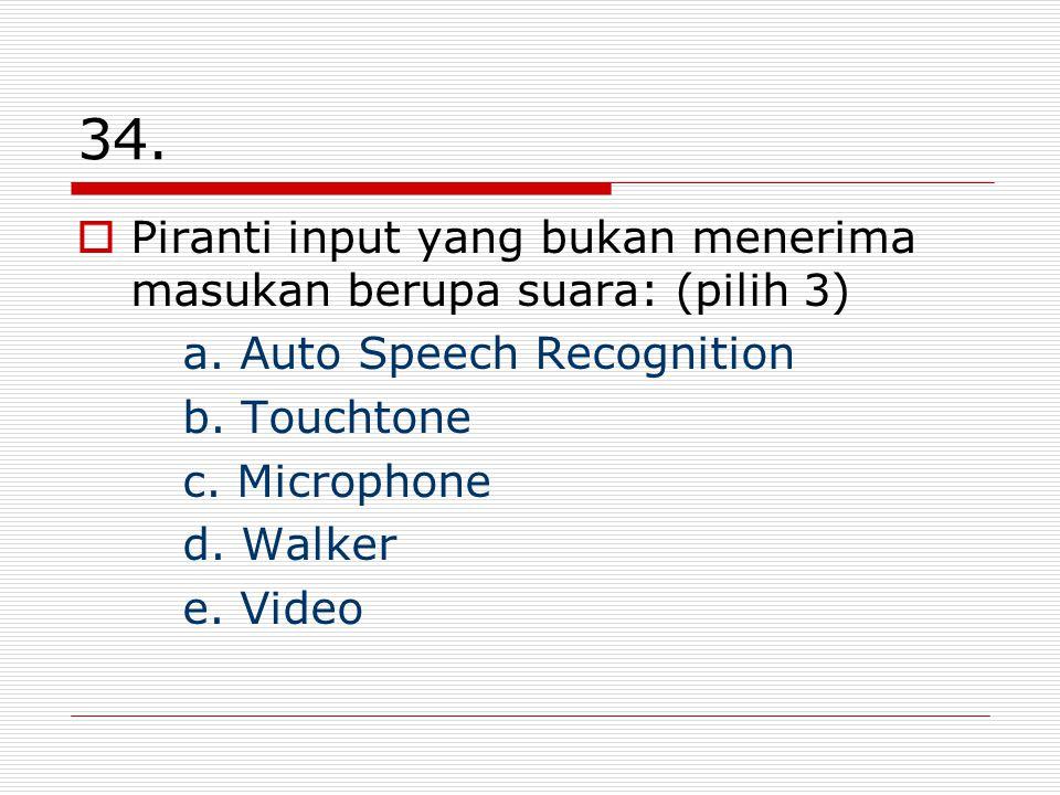 34. Piranti input yang bukan menerima masukan berupa suara: (pilih 3)