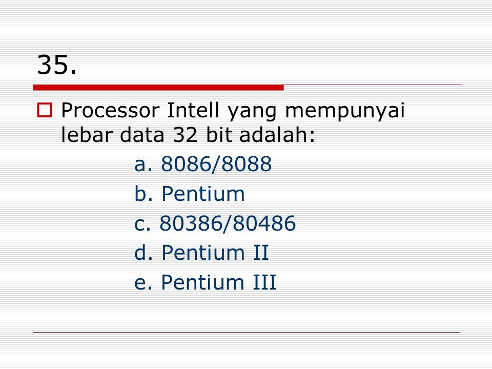 35. Processor Intell yang mempunyai lebar data 32 bit adalah: