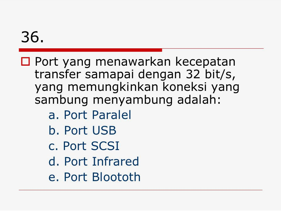 36. Port yang menawarkan kecepatan transfer samapai dengan 32 bit/s, yang memungkinkan koneksi yang sambung menyambung adalah: