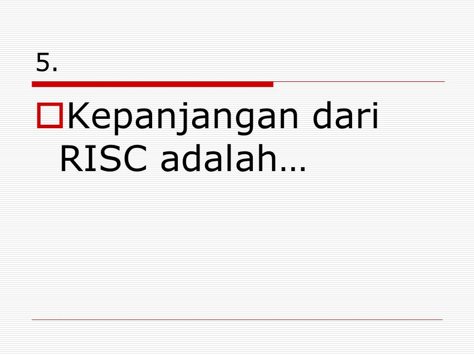 Kepanjangan dari RISC adalah…