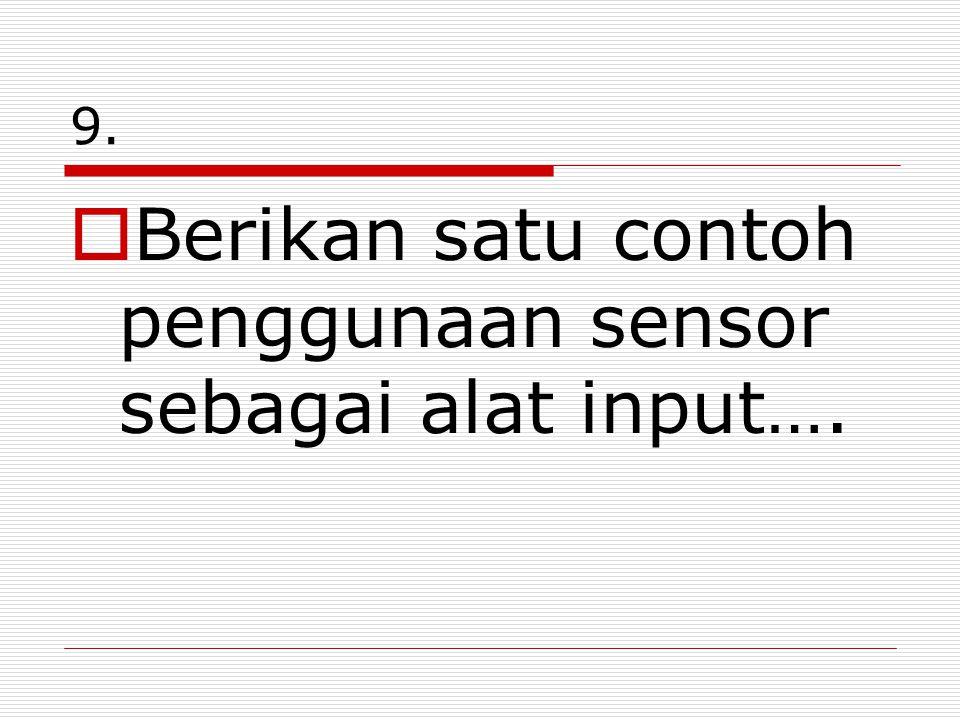 Berikan satu contoh penggunaan sensor sebagai alat input….