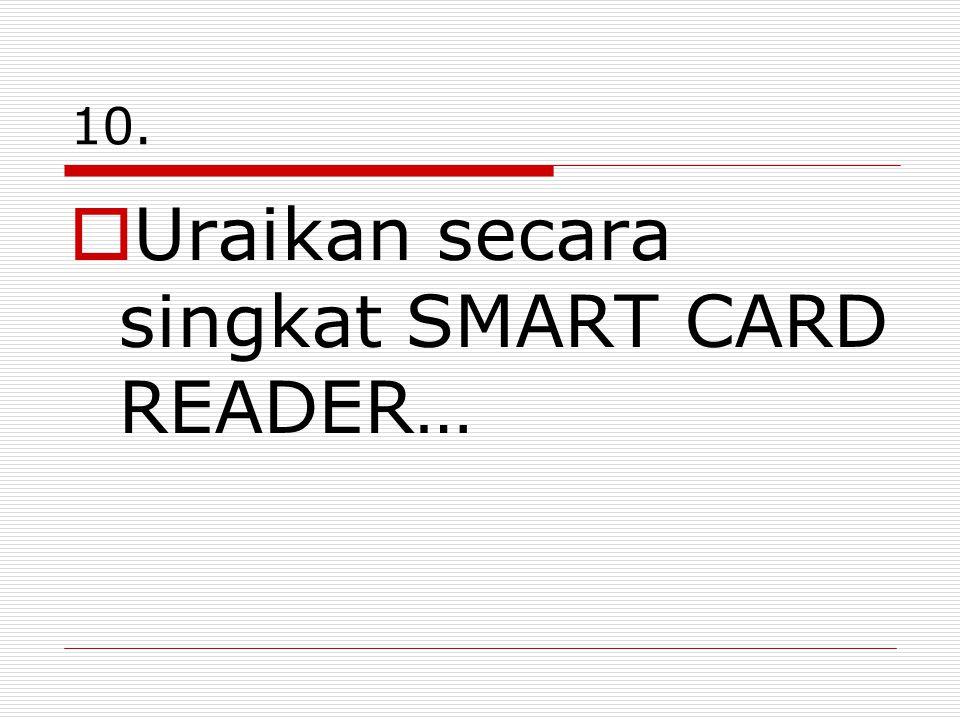 Uraikan secara singkat SMART CARD READER…