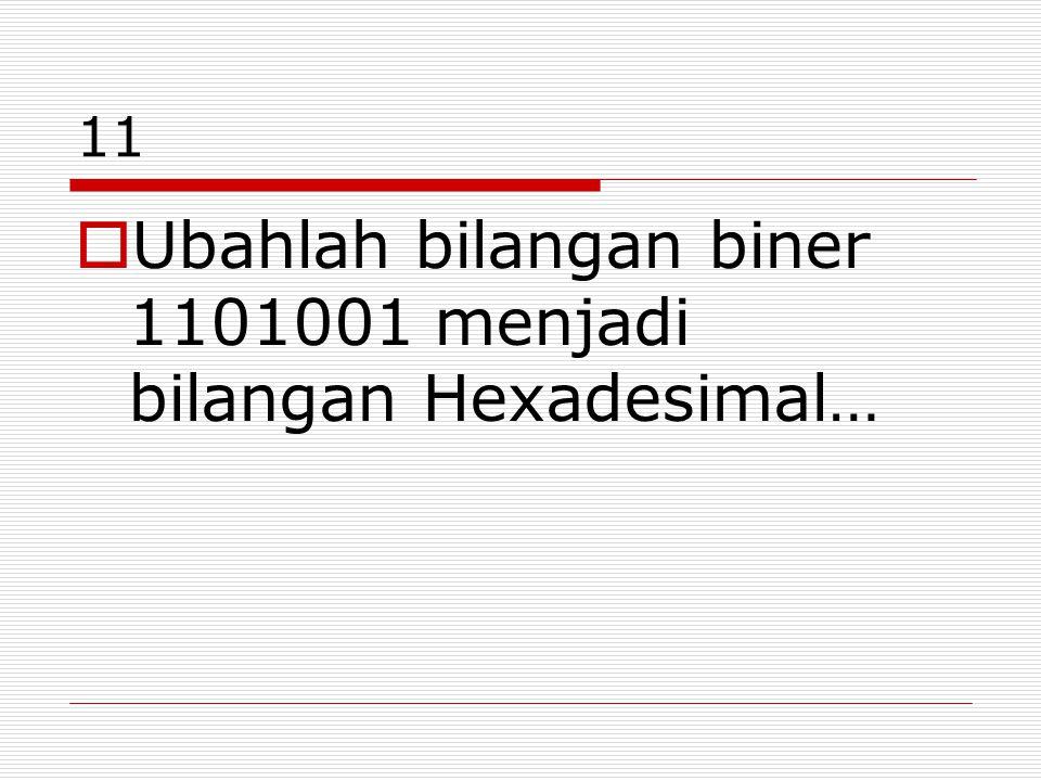 Ubahlah bilangan biner 1101001 menjadi bilangan Hexadesimal…