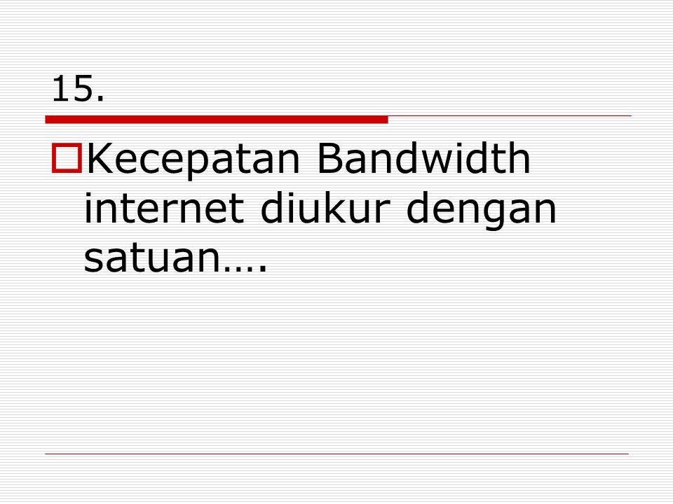Kecepatan Bandwidth internet diukur dengan satuan….