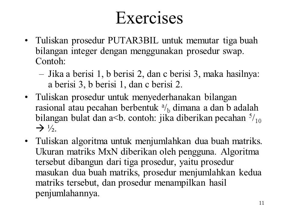 Exercises Tuliskan prosedur PUTAR3BIL untuk memutar tiga buah bilangan integer dengan menggunakan prosedur swap. Contoh: