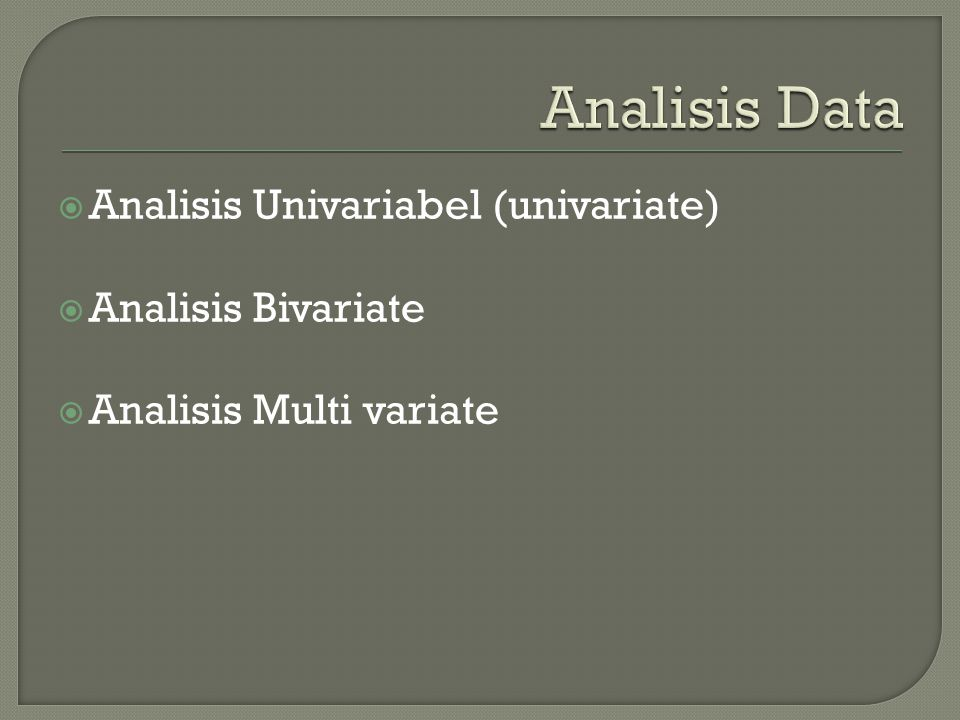 Analisis Data Analisis Univariabel (univariate) Analisis Bivariate