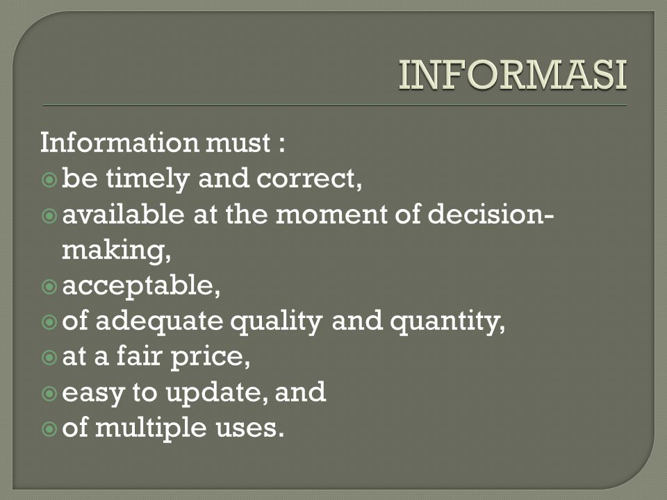 INFORMASI Information must : be timely and correct,