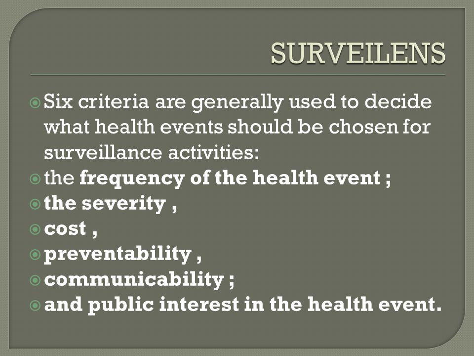 SURVEILENS Six criteria are generally used to decide what health events should be chosen for surveillance activities: