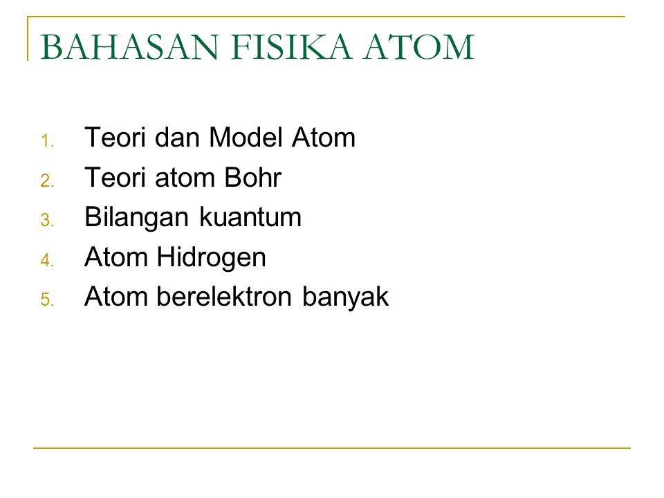 BAHASAN FISIKA ATOM Teori dan Model Atom Teori atom Bohr