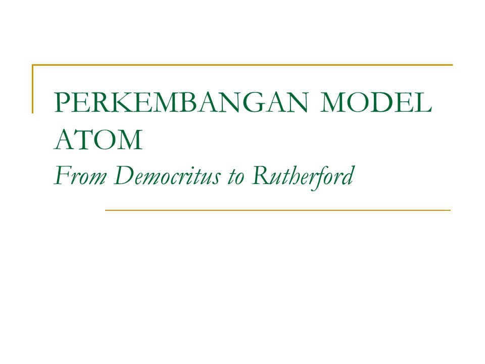 PERKEMBANGAN MODEL ATOM From Democritus to Rutherford