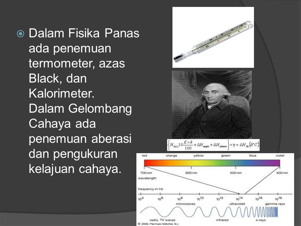 Dalam Fisika Panas ada penemuan termometer, azas Black, dan Kalorimeter.