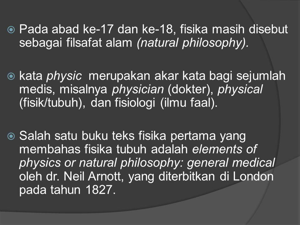 Pada abad ke-17 dan ke-18, fisika masih disebut sebagai filsafat alam (natural philosophy).
