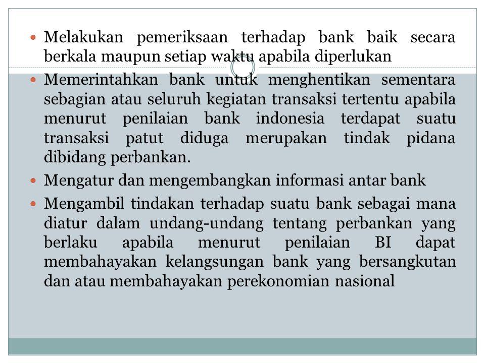 Melakukan pemeriksaan terhadap bank baik secara berkala maupun setiap waktu apabila diperlukan